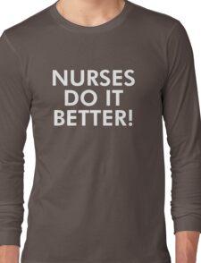 Nurses do it better! Long Sleeve T-Shirt