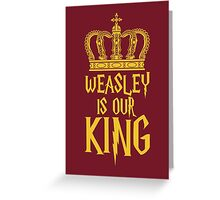 Weasley is our King! Greeting Card