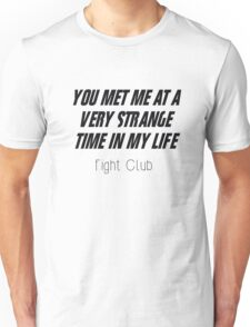 Fight Club - You met me at a very strange time in my life Unisex T-Shirt
