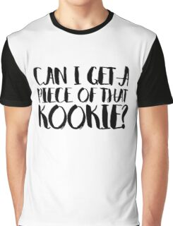 Can I get a piece of that KOOKIE? Graphic T-Shirt