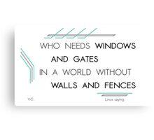 Who needs windows and gates Canvas Print
