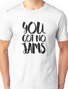 You got no jams - BTS Unisex T-Shirt