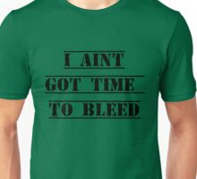 I Aint Got Time To Bleed Unisex T-Shirt