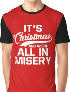 It's Christmas And We're All In Misery Graphic T-Shirt