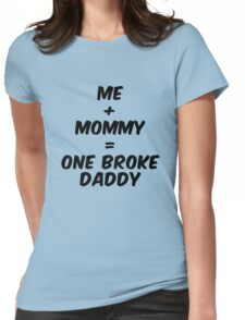 Me and Mommy = 1 Broke Daddy Womens Fitted T-Shirt