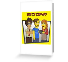 The IT Crowd - Simpsons Style! Greeting Card