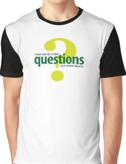 There are no stupid questions. Only stupid people. Graphic T-Shirt
