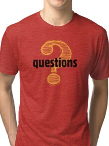 There are no stupid questions. Only stupid people. Tri-blend T-Shirt