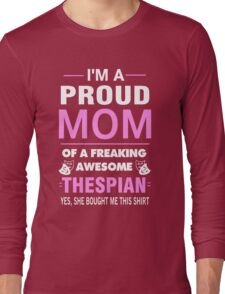 Mom - I'm A Proud Mom Of A Freaking Awesome Thespian Long Sleeve T-Shirt