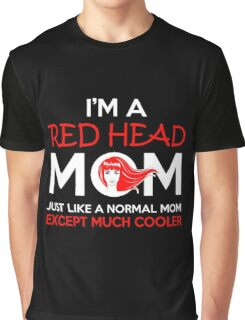 Mom - I'm A Red Head Mom Just Like A Normal Mom Except Much Cooler Graphic T-Shirt