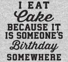 I Eat Cake Because It Is Someone's Birthday Somewhere by Fitspire Apparel
