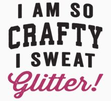 I Am So Crafty I Sweat Glitter by Fitspire Apparel