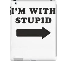 I'm With Stupid iPad Case/Skin
