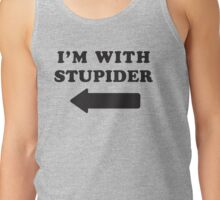 I'm With Stupider  Tank Top