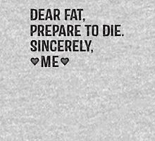 Dear Fat, Prepare To Die, Sincerely Me  Womens Fitted T-Shirt