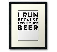 I Run Because I Really Like Beer Framed Print