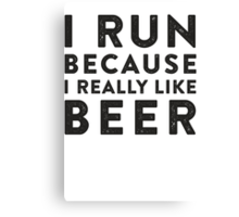 I Run Because I Really Like Beer Canvas Print