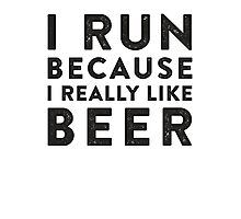 I Run Because I Really Like Beer Photographic Print