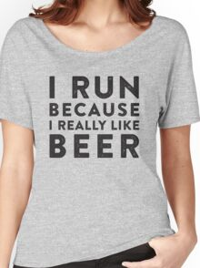 I Run Because I Really Like Beer Women's Relaxed Fit T-Shirt