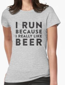 I Run Because I Really Like Beer Womens Fitted T-Shirt