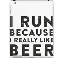 I Run Because I Really Like Beer iPad Case/Skin