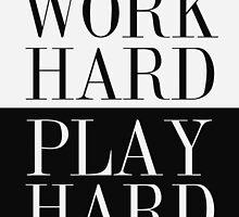 Work Hard Play Hard by hopealittle