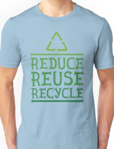 Reduce reuse recycle green motivation  Unisex T-Shirt
