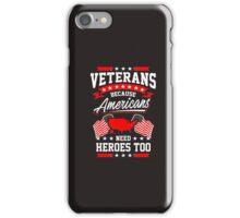 Veterans Because Americans Need Heroes Too -Veteran Shirt iPhone Case/Skin