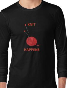 Knit Happens - Funny tshirt for knitters Long Sleeve T-Shirt