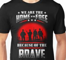 We Are The Home Of The Free Because Of The Brave - Veteran Shirt Unisex T-Shirt