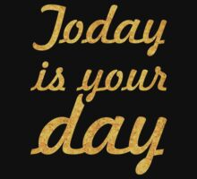 Today is your day... Life Inspirational Quote One Piece - Short Sleeve