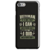 Veteran It's Not That I Can And Others Can't I Did And Others Didn't iPhone Case/Skin