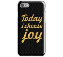 Today i choose joy... Life Inspirational Quote iPhone Case/Skin