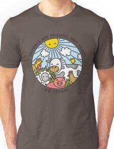 Animals are friends, not food. Go vegan!  Unisex T-Shirt