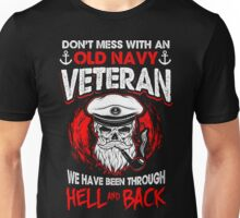 Don't Mess With An Old Navy Veteran We Have Been Through Hell And Back  Unisex T-Shirt