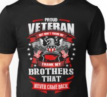 Froud Veteran But Don't Thank Me Thank My Brothers That Never Came Back  Unisex T-Shirt