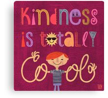 Kindness is totally cool Canvas Print