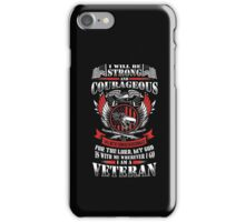 Veteran Shirt -  I Will Be Strong And Courageous - I Will Not Be Terrified Or Discouraged - For The Lord, My God Is With Me Wherever I Go I Am A Veteran  iPhone Case/Skin