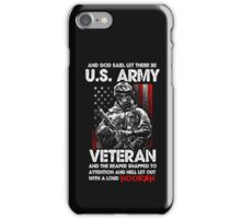 Veteran Shirt - And God Said, Let There Be U.S. ARMY VETERAN And The Reaper Snapped To Attention And Hell Let Out With A Loud HOORAH iPhone Case/Skin