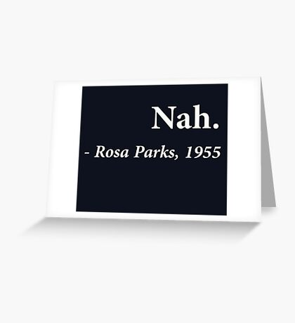 Nah Rosa Parks Quote Greeting Card