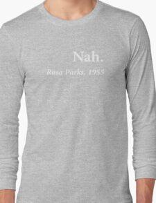 Nah Rosa Parks Quote Long Sleeve T-Shirt
