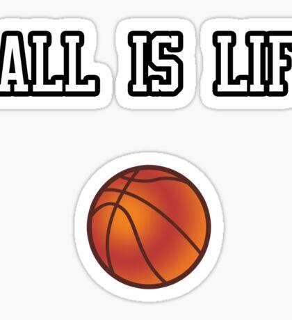 Ball Is Life ( Basketball ) Sticker