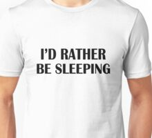 I'd Rather Be Sleeping black Unisex T-Shirt