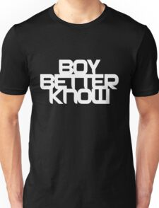Boy Bettter Know - White letters Unisex T-Shirt