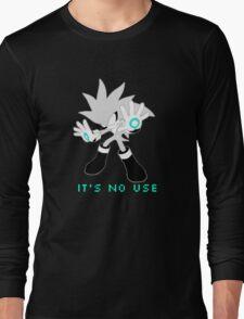 IT'S NO USE Long Sleeve T-Shirt