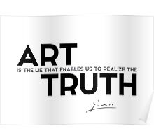 art, realize the truth - pablo picasso Poster
