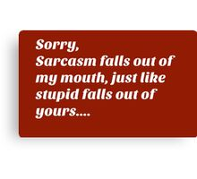 Sarcastic Stupidity Insult Canvas Print