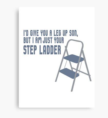 Step ladder step father humor leg up fun Canvas Print