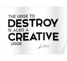 urge to destroy - pablo picasso Poster