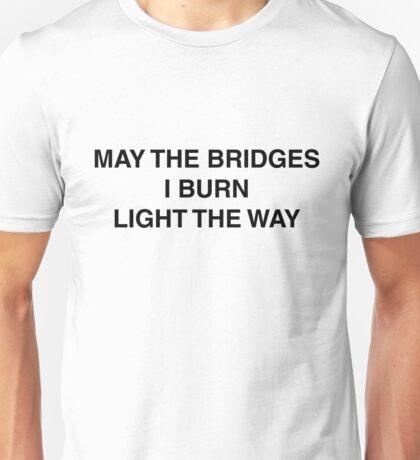 may the bridges i burn Unisex T-Shirt